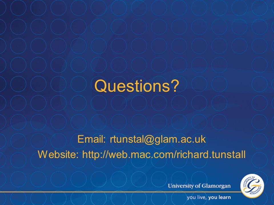 Email: rtunstal@glam.ac.uk Website: http://web.mac.com/richard.tunstall Questions?