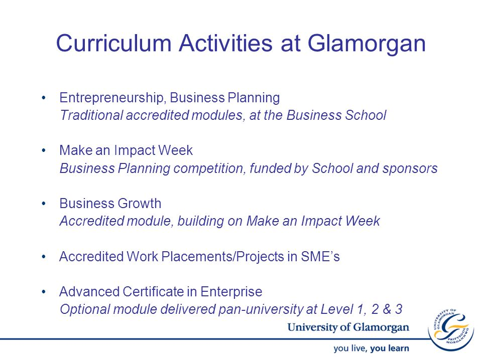 Entrepreneurship, Business Planning Traditional accredited modules, at the Business School Make an Impact Week Business Planning competition, funded b