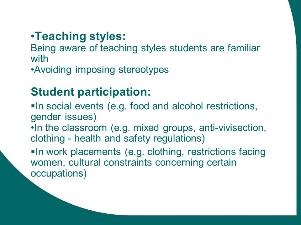 Teaching styles: Being aware of teaching styles students are familiar with Avoiding imposing stereotypes Student participation: In social events (e.g.