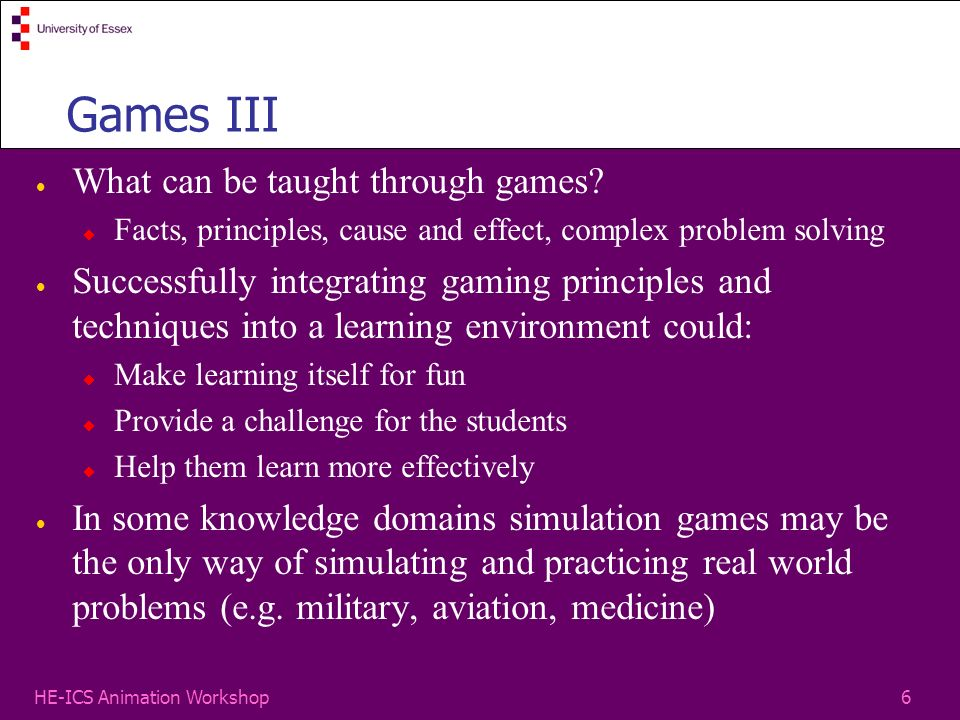 6HE-ICS Animation Workshop Games III What can be taught through games.