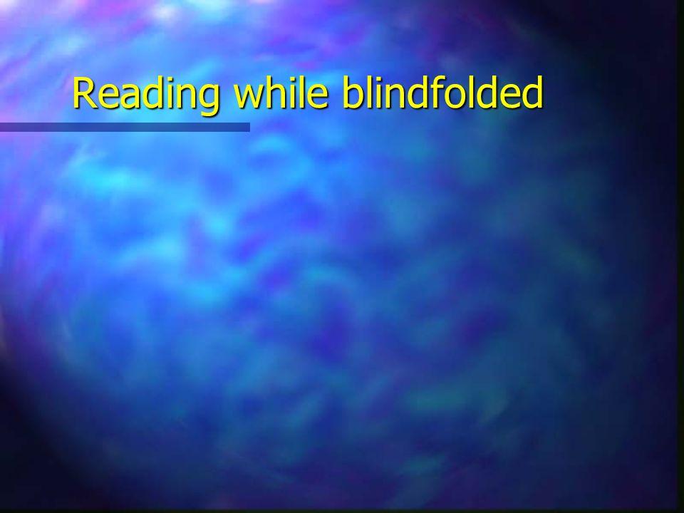 Reading while blindfolded