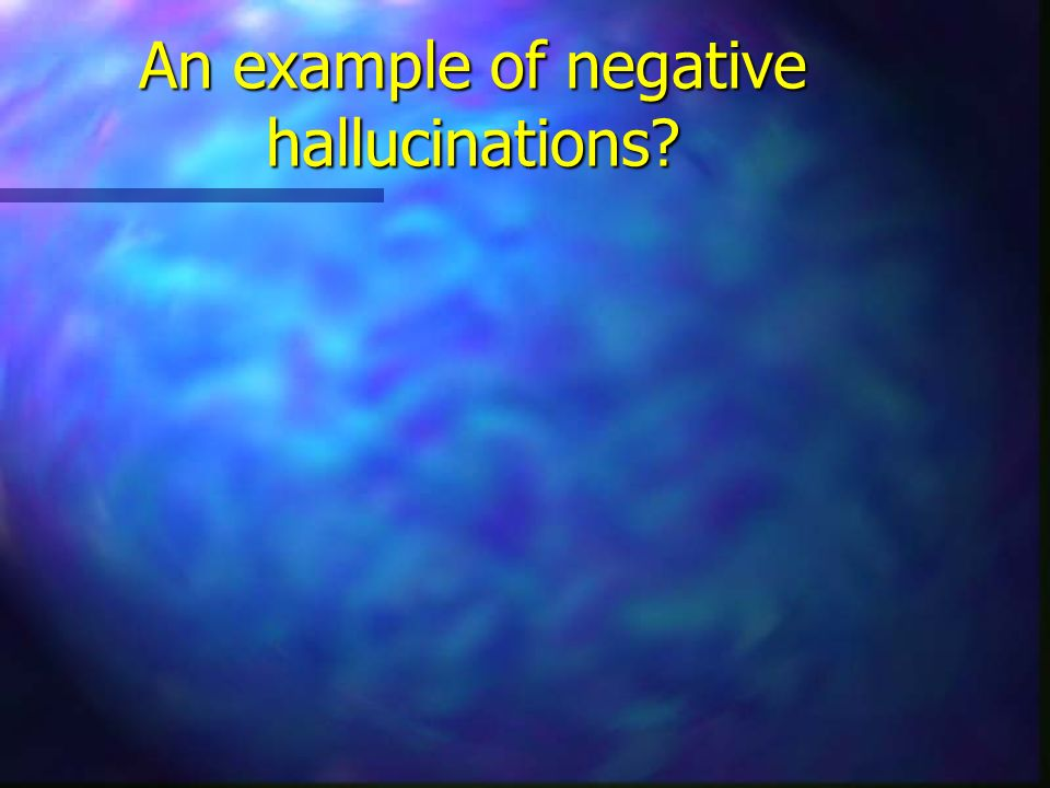An example of negative hallucinations