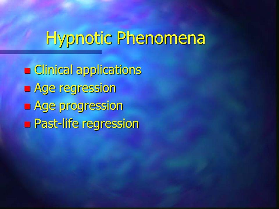 Hypnotic Phenomena n Clinical applications n Age regression n Age progression n Past-life regression