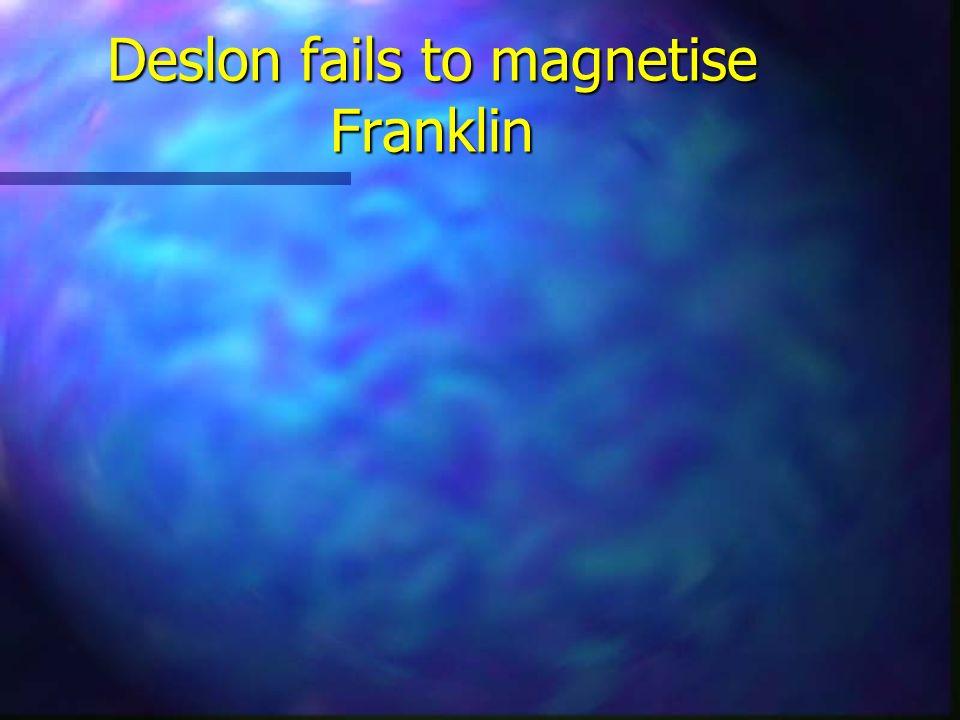 Deslon fails to magnetise Franklin