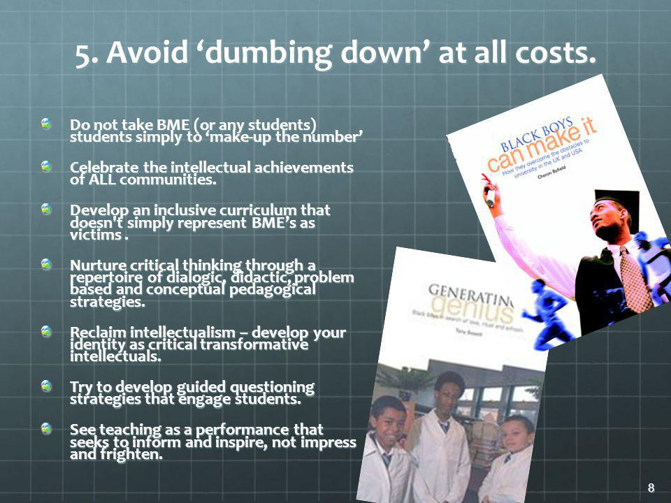 5. Avoid dumbing down at all costs.