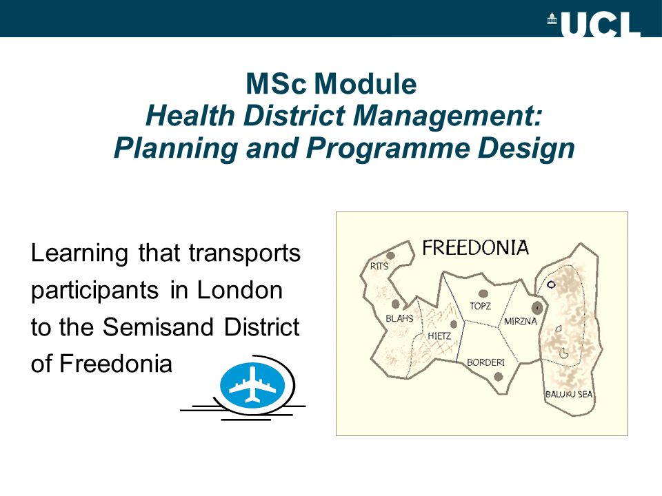 MSc Module Health District Management: Planning and Programme Design Learning that transports participants in London to the Semisand District of Freed