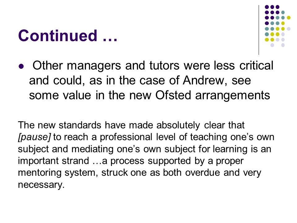 Continued … Other managers and tutors were less critical and could, as in the case of Andrew, see some value in the new Ofsted arrangements The new st
