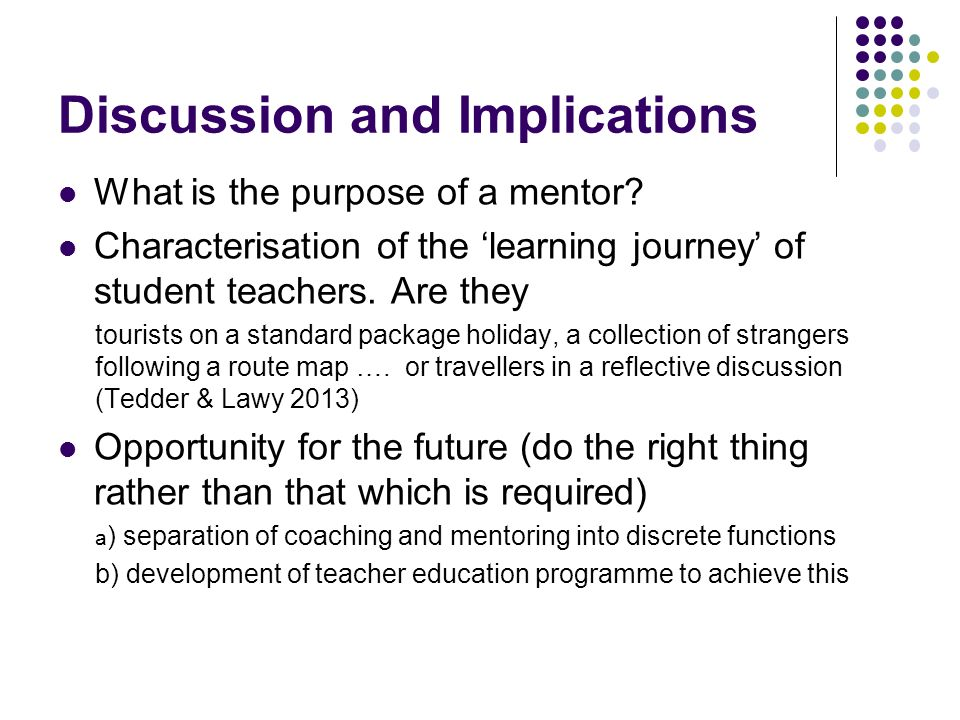 Discussion and Implications What is the purpose of a mentor? Characterisation of the learning journey of student teachers. Are they tourists on a stan