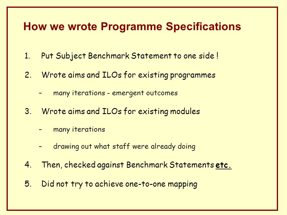 Assessment - examinations Paper A: –Covering list A ILOs only –Typically, short straightforward questions –No choice –Expected mark >80% –Criteria referenced Paper B –All ILOs, and some choice –Longer, more challenging questions with no easy parts –Expected average < 40%