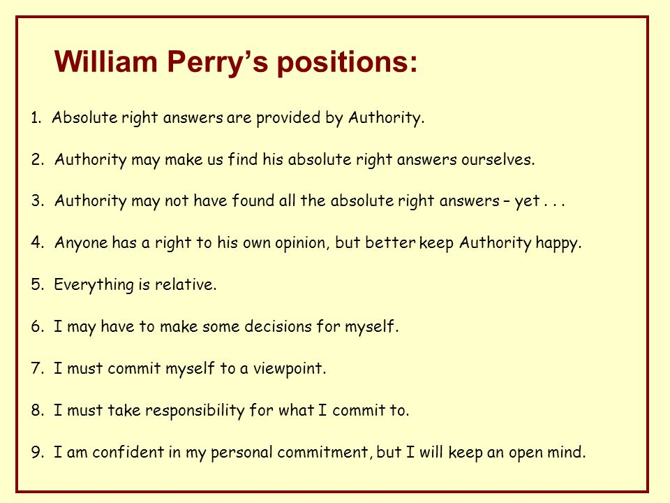 William Perrys positions: 1. Absolute right answers are provided by Authority.