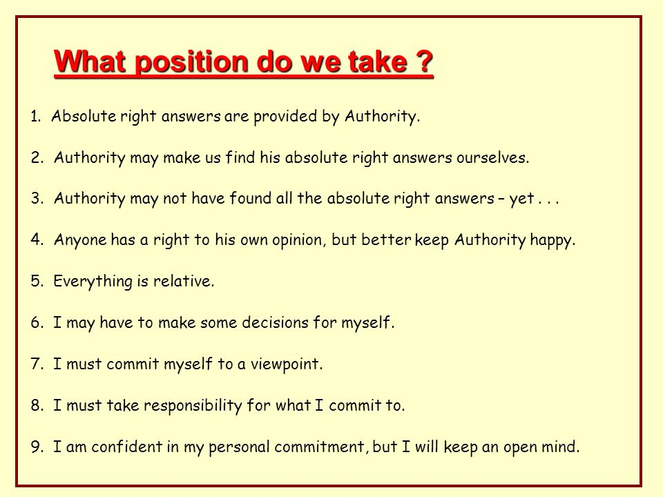 What position are we encouraged to take .1. Absolute right answers are provided by Authority.