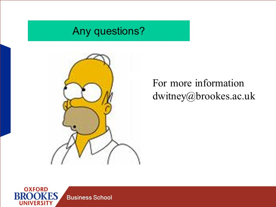 Business School Any questions? For more information dwitney@brookes.ac.uk
