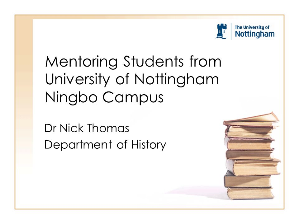 Mentoring Students from University of Nottingham Ningbo Campus Dr Nick Thomas Department of History