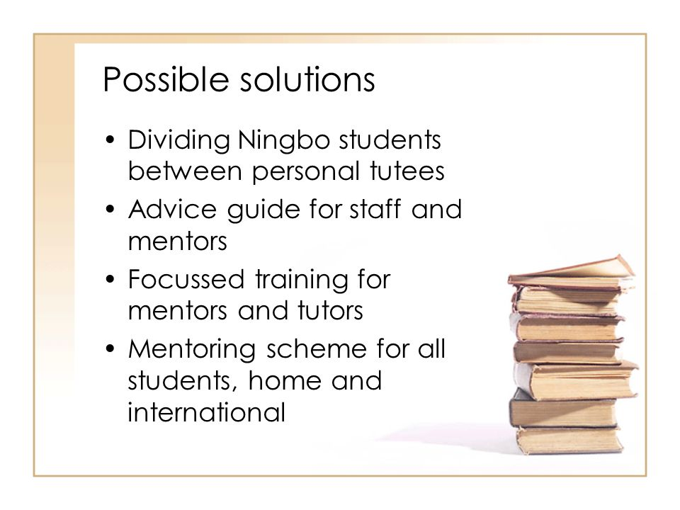 Possible solutions Dividing Ningbo students between personal tutees Advice guide for staff and mentors Focussed training for mentors and tutors Mentor