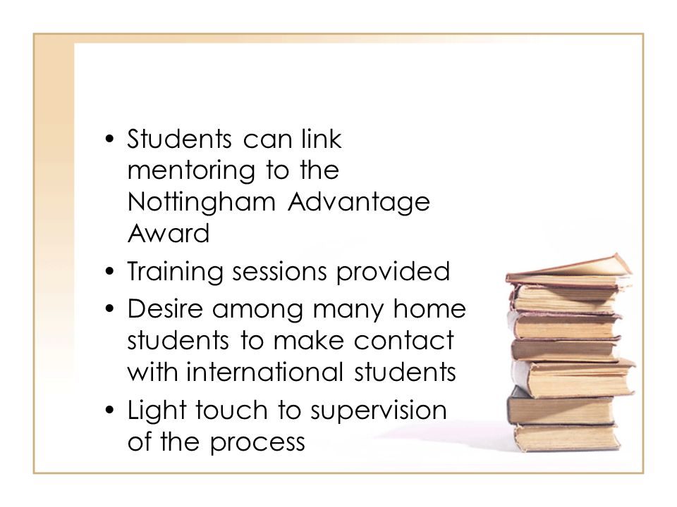 Students can link mentoring to the Nottingham Advantage Award Training sessions provided Desire among many home students to make contact with internat