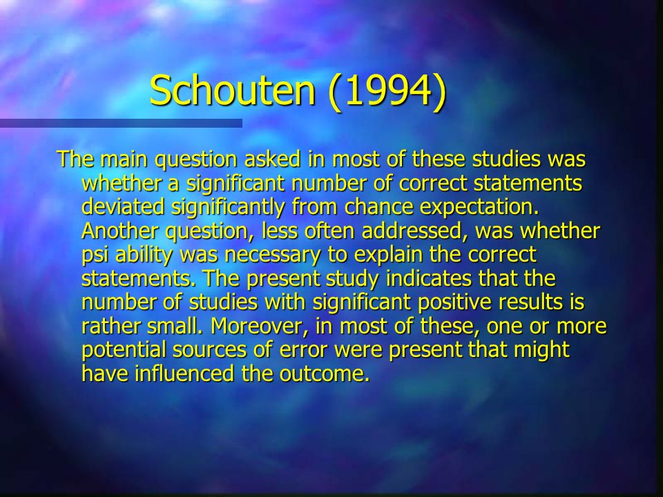 Schouten (1994) The main question asked in most of these studies was whether a significant number of correct statements deviated significantly from ch