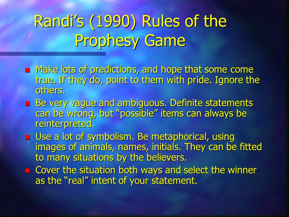 Randis (1990) Rules of the Prophesy Game n Make lots of predictions, and hope that some come true. If they do, point to them with pride. Ignore the ot