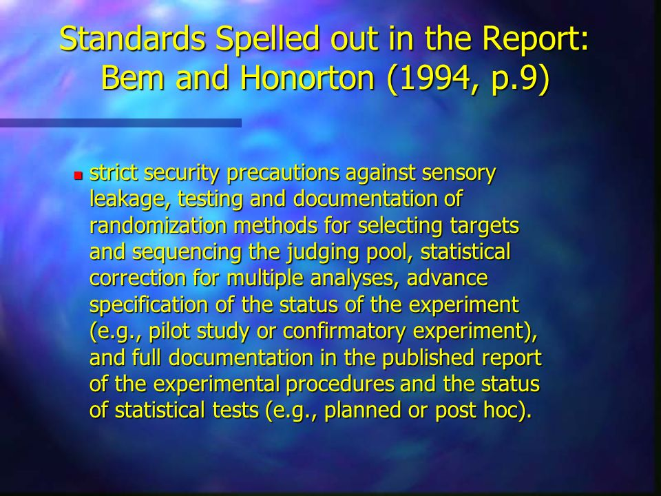 Standards Spelled out in the Report: Bem and Honorton (1994, p.9) n strict security precautions against sensory leakage, testing and documentation of