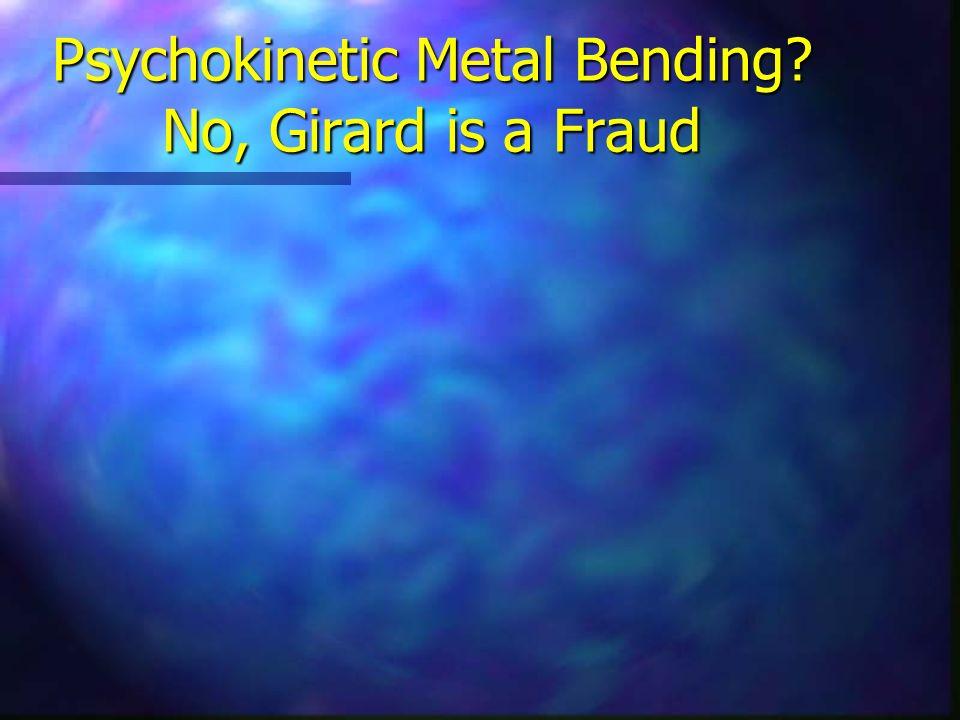 Psychokinetic Metal Bending? No, Girard is a Fraud