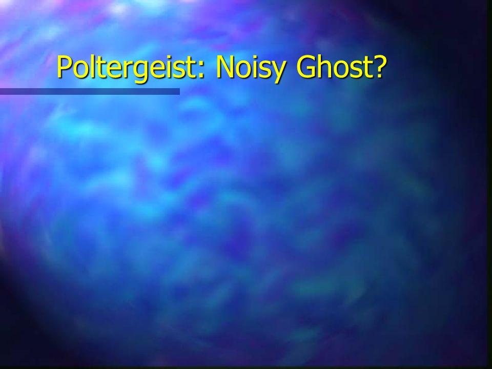 Poltergeist: Noisy Ghost?