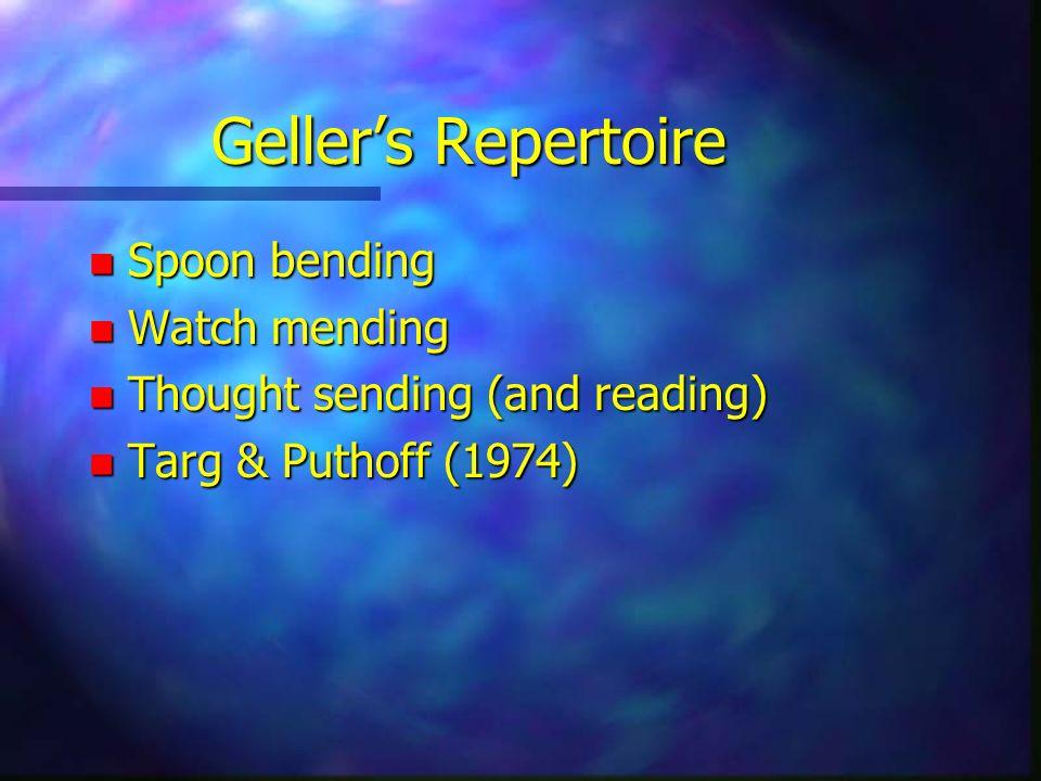 Gellers Repertoire n Spoon bending n Watch mending n Thought sending (and reading) n Targ & Puthoff (1974)
