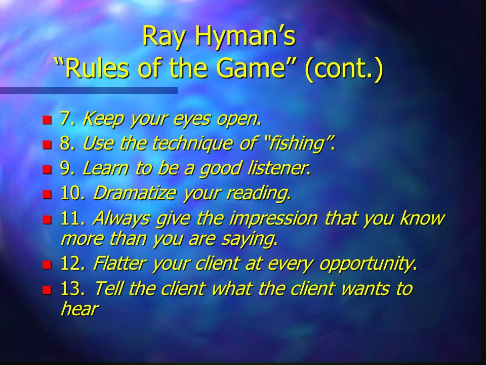 Ray Hymans Rules of the Game (cont.) n 7. Keep your eyes open. n 8. Use the technique of fishing. n 9. Learn to be a good listener. n 10. Dramatize yo
