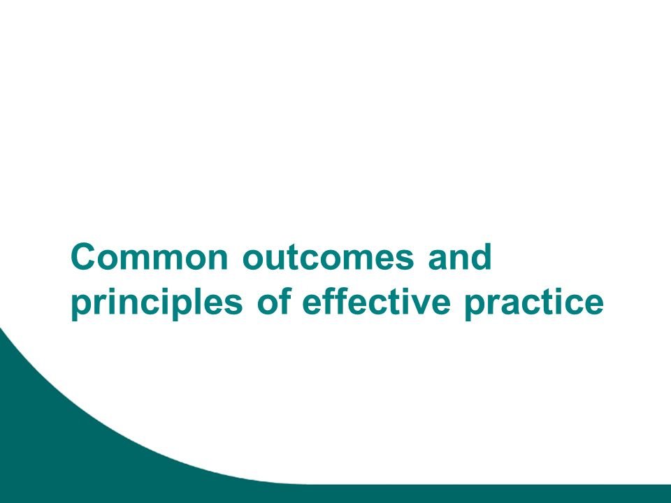 Common outcomes and principles of effective practice