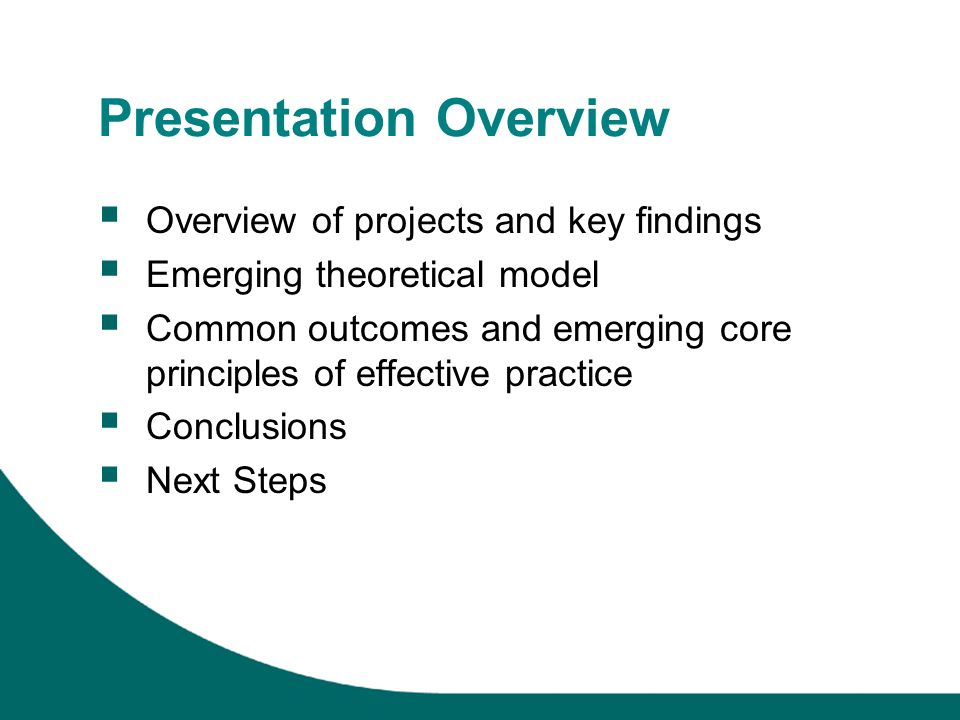 Presentation Overview Overview of projects and key findings Emerging theoretical model Common outcomes and emerging core principles of effective pract