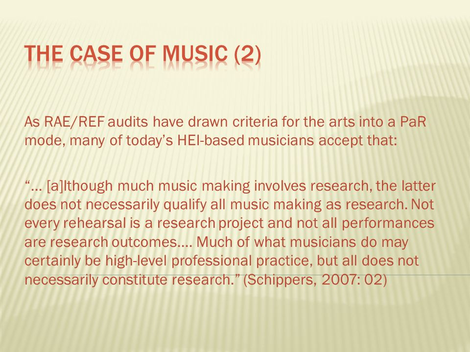As RAE/REF audits have drawn criteria for the arts into a PaR mode, many of todays HEI-based musicians accept that:...