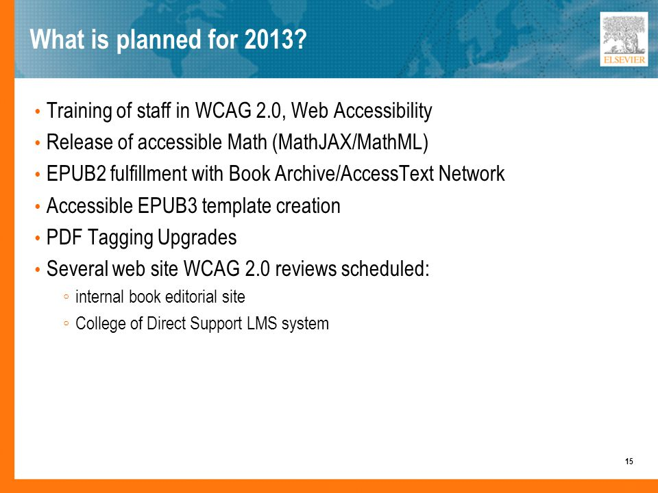 What is planned for 2013? Training of staff in WCAG 2.0, Web Accessibility Release of accessible Math (MathJAX/MathML) EPUB2 fulfillment with Book Arc