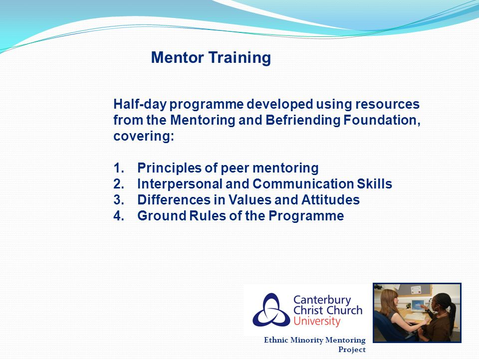 Ethnic Minority Mentoring Project Mentor Training Half-day programme developed using resources from the Mentoring and Befriending Foundation, covering