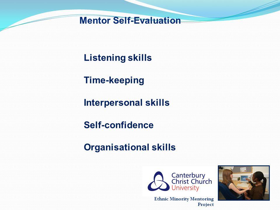 Ethnic Minority Mentoring Project Mentor Self-Evaluation Listening skills Time-keeping Interpersonal skills Self-confidence Organisational skills