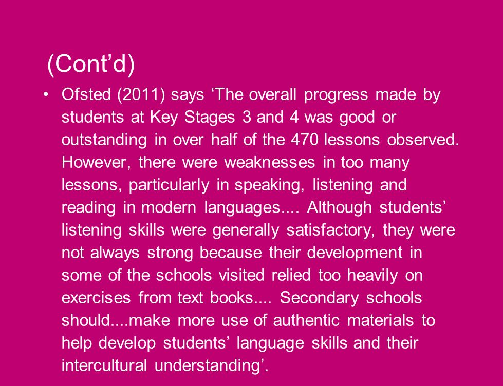 (Contd) Ofsted (2011) says The overall progress made by students at Key Stages 3 and 4 was good or outstanding in over half of the 470 lessons observed.