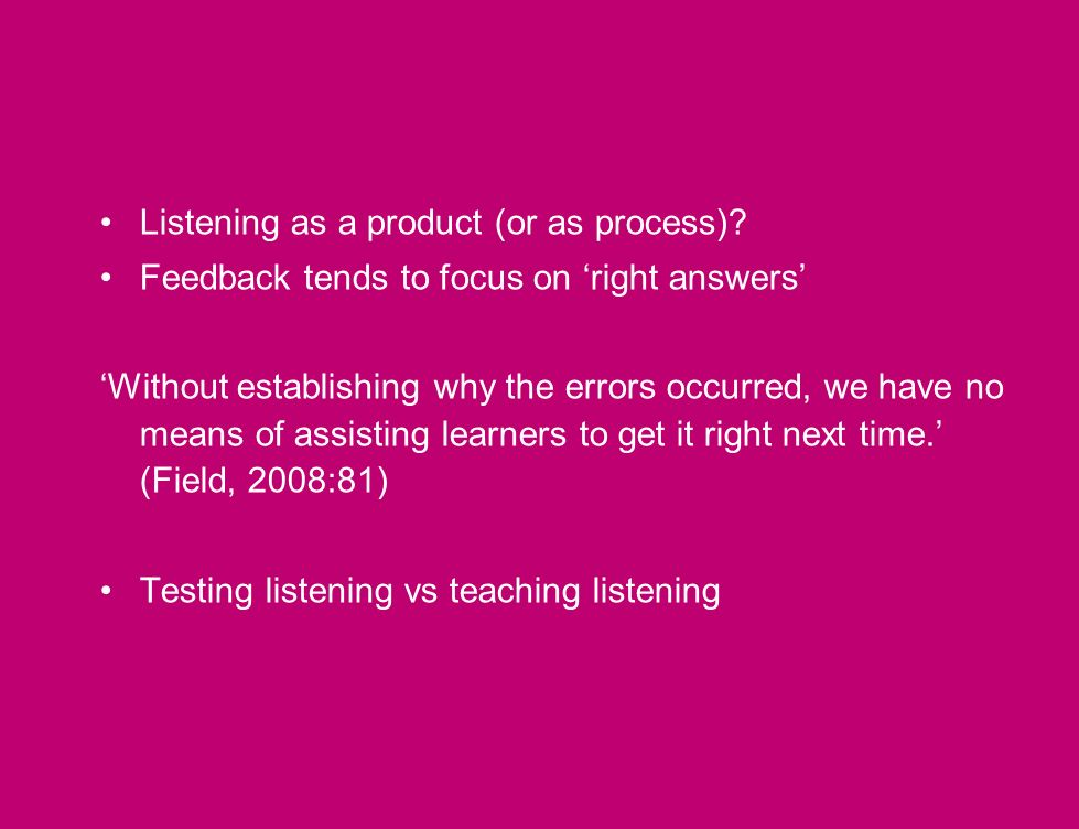 Listening as a product (or as process).
