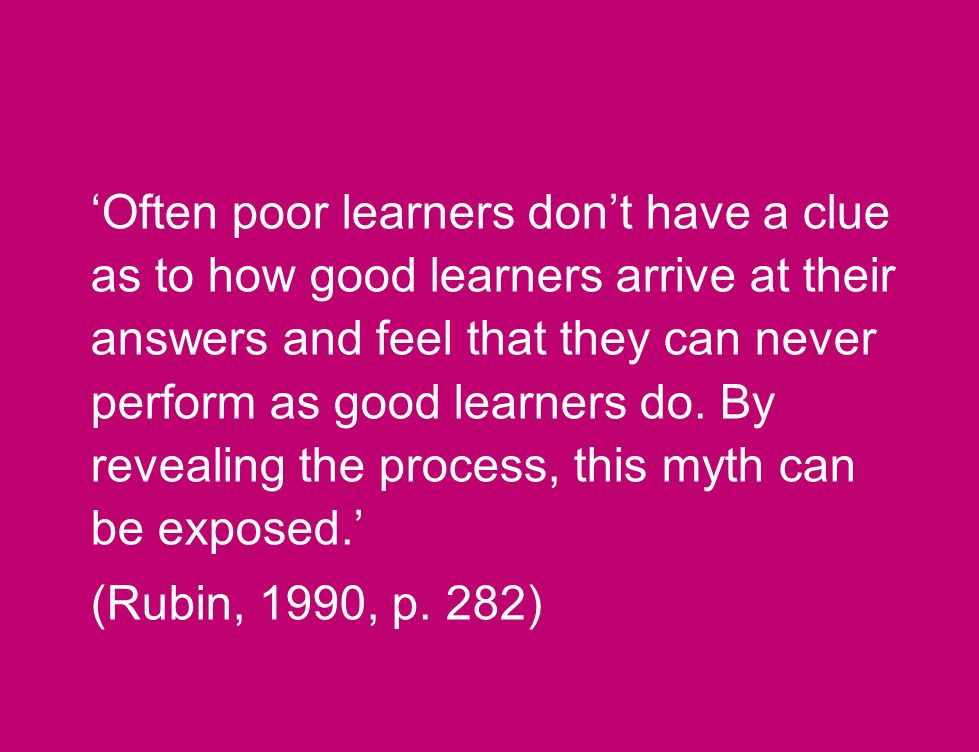 Often poor learners dont have a clue as to how good learners arrive at their answers and feel that they can never perform as good learners do.