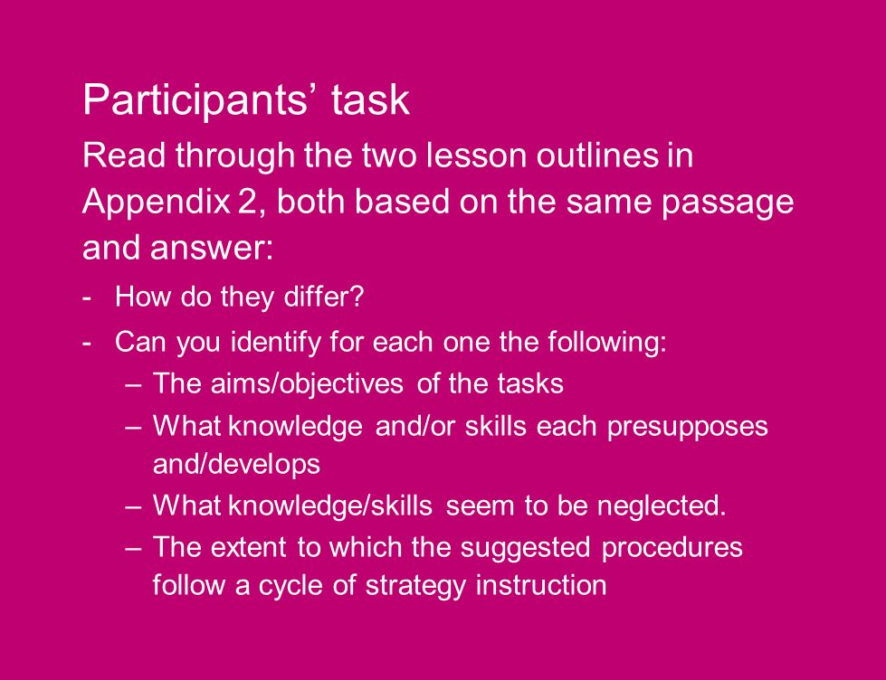 Participants task Read through the two lesson outlines in Appendix 2, both based on the same passage and answer: -How do they differ.
