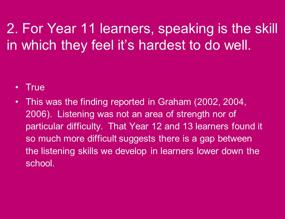 2. For Year 11 learners, speaking is the skill in which they feel its hardest to do well.