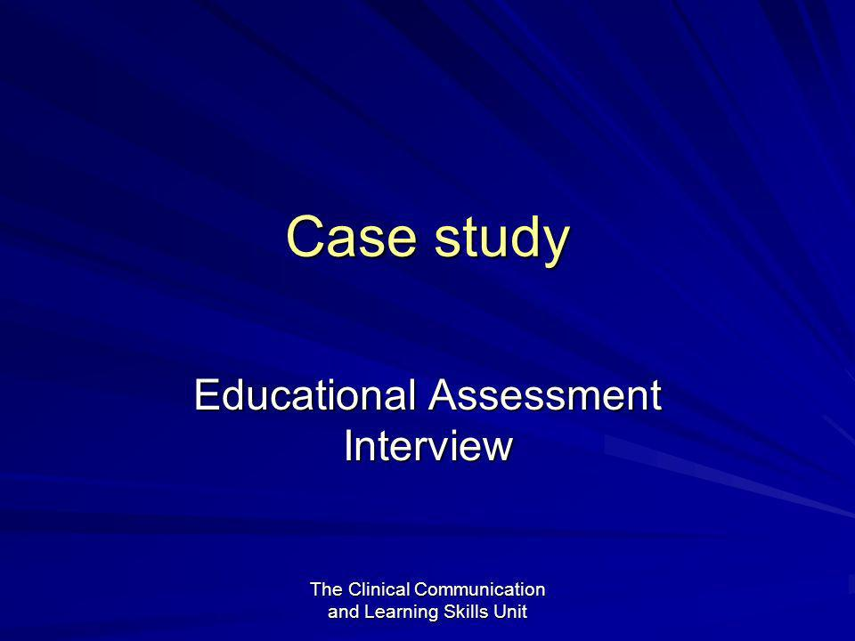The Clinical Communication and Learning Skills Unit Case study Educational Assessment Interview