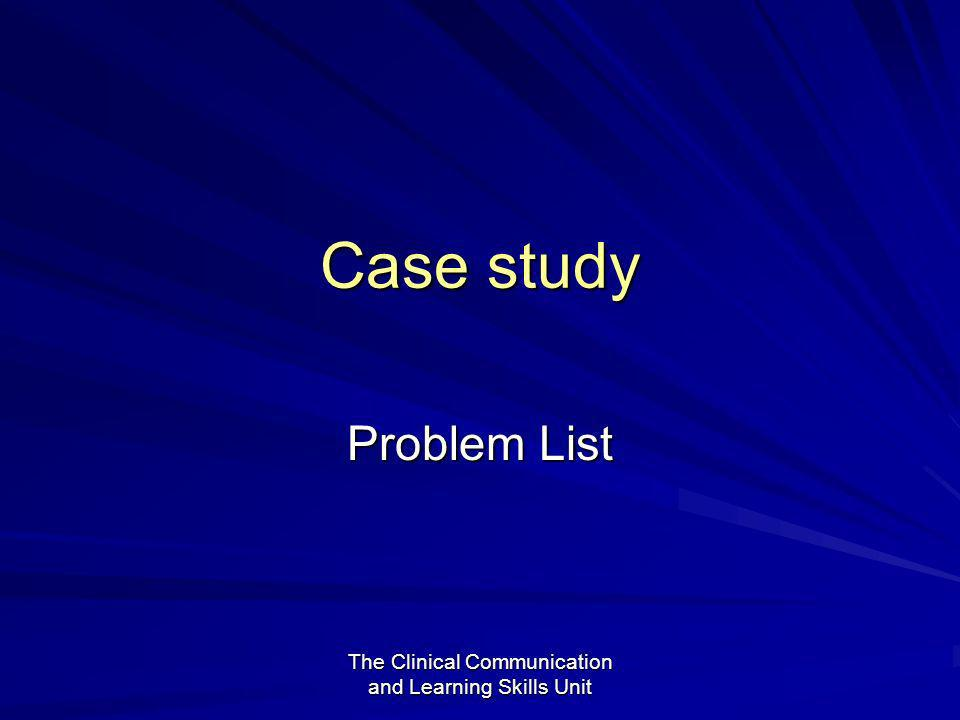 The Clinical Communication and Learning Skills Unit Case study Problem List