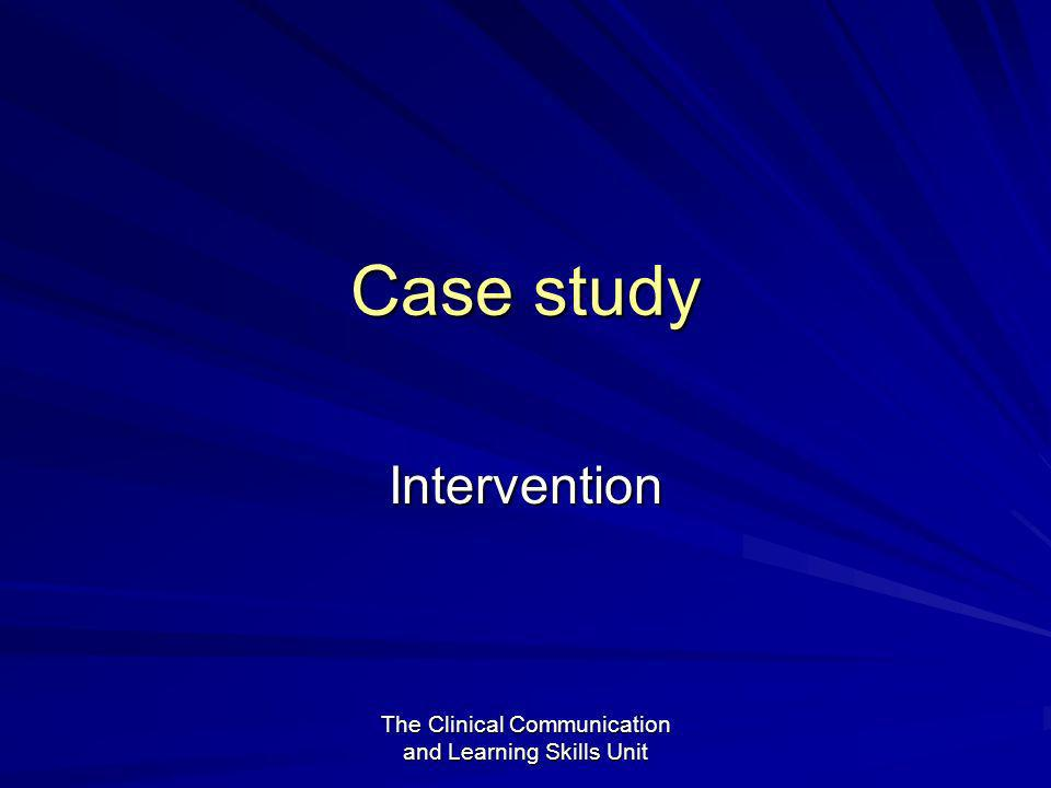 The Clinical Communication and Learning Skills Unit Case study Intervention
