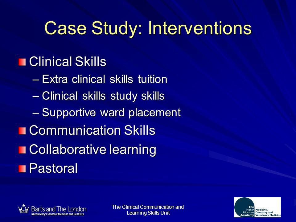12 The Clinical Communication and Learning Skills Unit Case Study: Interventions Clinical Skills –Extra clinical skills tuition –Clinical skills study