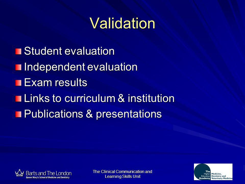 12 The Clinical Communication and Learning Skills Unit Validation Student evaluation Independent evaluation Exam results Links to curriculum & institu