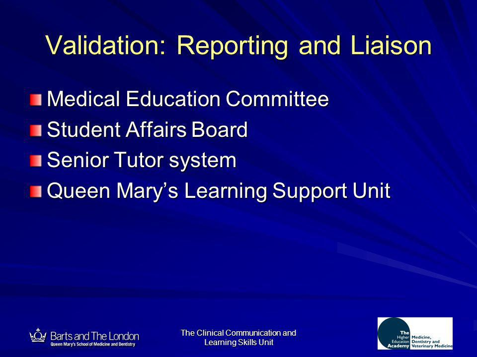 12 Validation: Reporting and Liaison Medical Education Committee Student Affairs Board Senior Tutor system Queen Marys Learning Support Unit