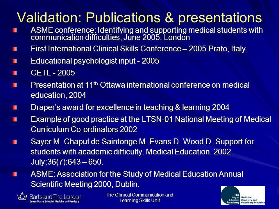 12 The Clinical Communication and Learning Skills Unit Validation: Publications & presentations ASME conference: Identifying and supporting medical st