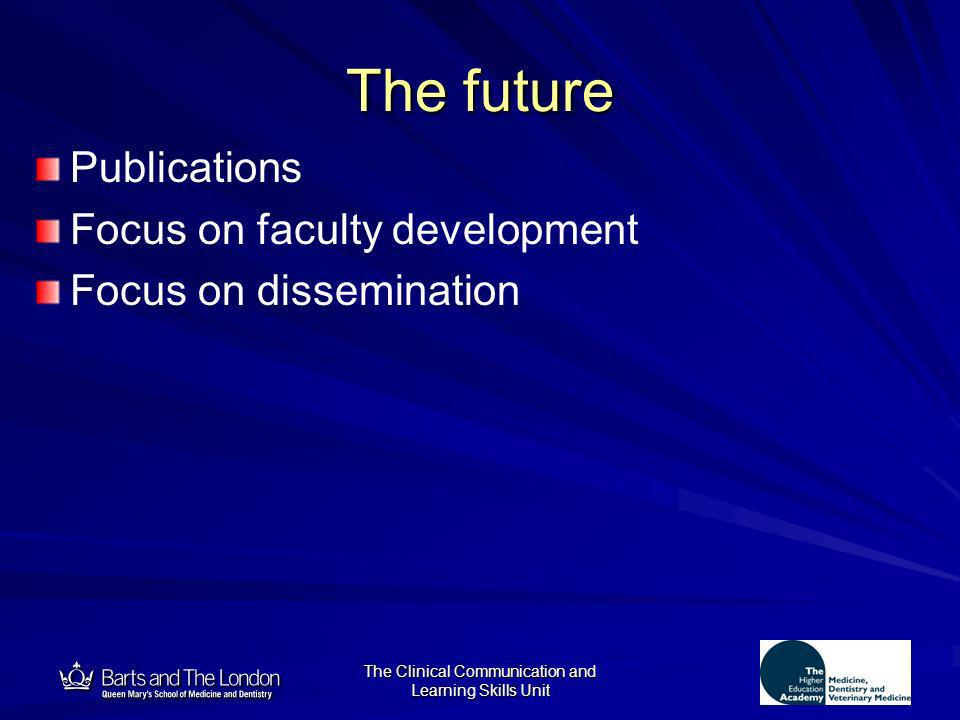 12 The Clinical Communication and Learning Skills Unit The future Publications Focus on faculty development Focus on dissemination