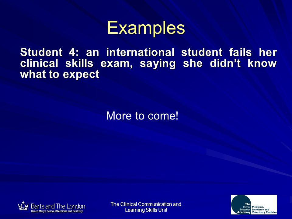 12 The Clinical Communication and Learning Skills Unit Examples Student 4: an international student fails her clinical skills exam, saying she didnt k