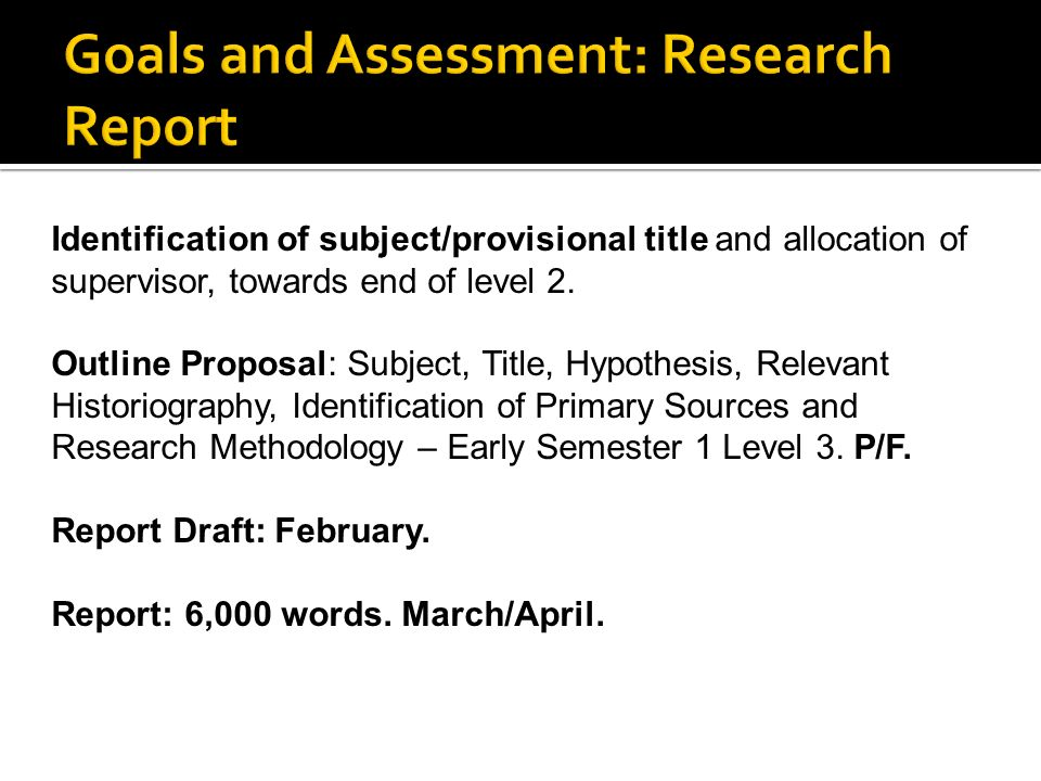 Identification of subject/provisional title and allocation of supervisor, towards end of level 2. Outline Proposal: Subject, Title, Hypothesis, Releva