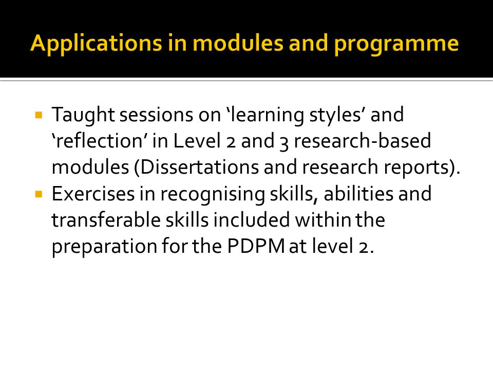 Taught sessions on learning styles and reflection in Level 2 and 3 research-based modules (Dissertations and research reports).