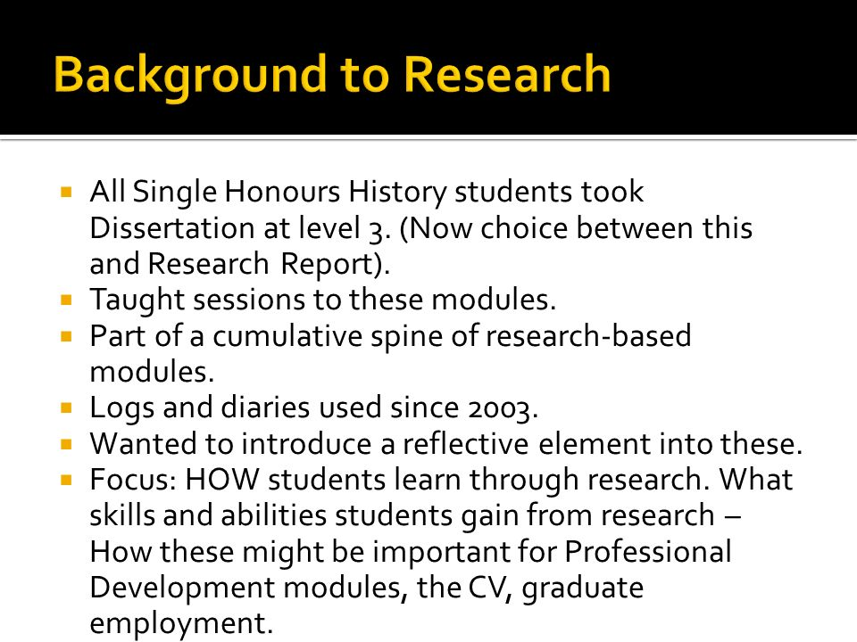 All Single Honours History students took Dissertation at level 3. (Now choice between this and Research Report). Taught sessions to these modules. Par