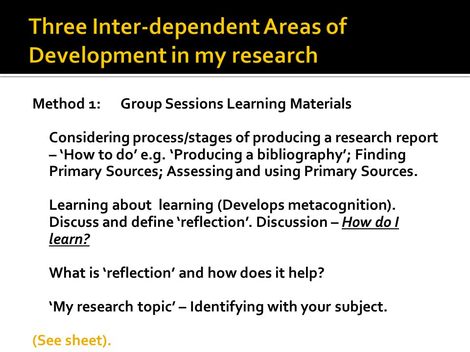 Method 1: Group Sessions Learning Materials Considering process/stages of producing a research report – How to do e.g.